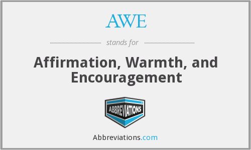 AWE - Affirmation, Warmth, and Encouragement