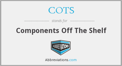 COTS - Components Off The Shelf
