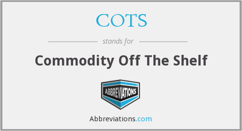 COTS - Commodity Off The Shelf
