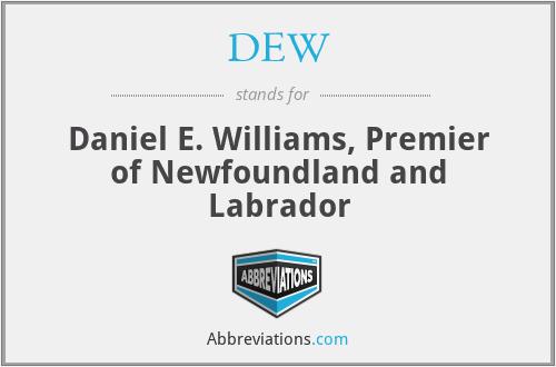 DEW - Daniel E. Williams, Premier of Newfoundland and Labrador