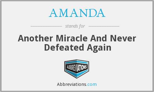 AMANDA - Another Miracle And Never Defeated Again