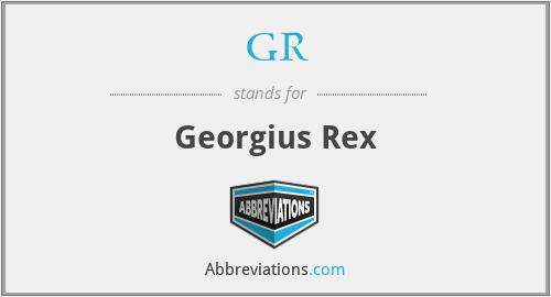 GR - Georgius Rex