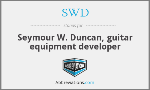 SWD - Seymour W. Duncan, guitar equipment developer