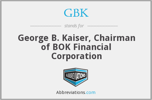 GBK - George B. Kaiser, Chairman of BOK Financial Corporation