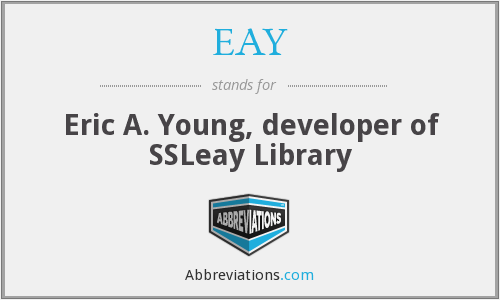 EAY - Eric A. Young, developer of SSLeay Library