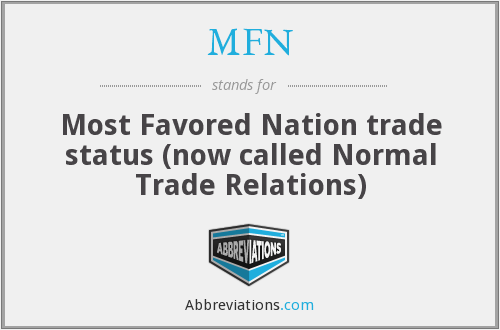 MFN - Most Favored Nation trade status (now called Normal Trade Relations)