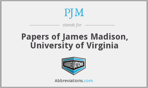 PJM - Papers of James Madison, University of Virginia