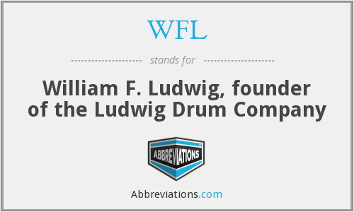 WFL - William F. Ludwig, founder of the Ludwig Drum Company