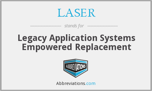 LASER - Legacy Application Systems Empowered Replacement