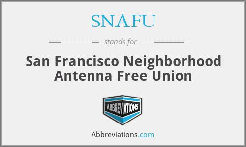 SNAFU - San Francisco Neighborhood Antenna Free Union