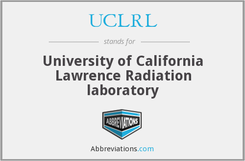 UCLRL - University of California Lawrence Radiation laboratory