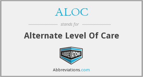 ALOC - Alternate Level Of Care