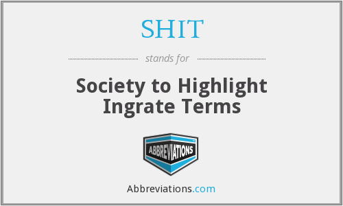 SHIT - Society to Highlight Ingrate Terms