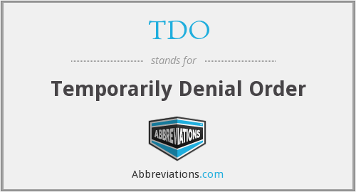 TDO - Temporarily Denial Order