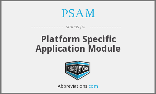 PSAM - Platform Specific Application Module