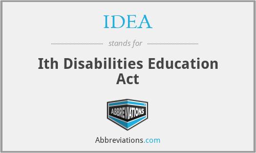 IDEA - Ith Disabilities Education Act