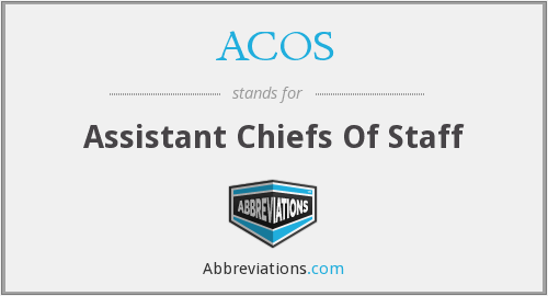 ACOS - Assistant Chiefs Of Staff