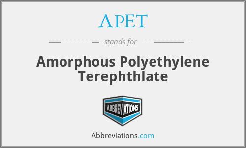 APET - Amorphous Polyethylene Terephthlate