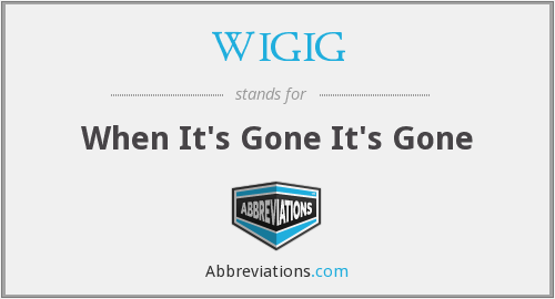 WIGIG - When It's Gone It's Gone