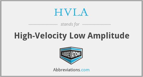 HVLA - High-Velocity Low Amplitude