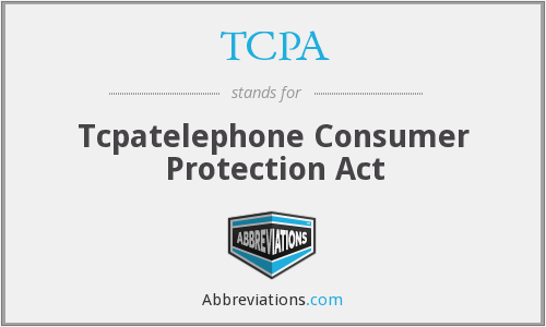 TCPA - Tcpatelephone Consumer Protection Act