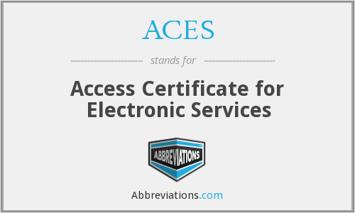 ACES - Access Certificate for Electronic Services