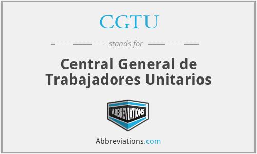 CGTU - Central General de Trabajadores Unitarios