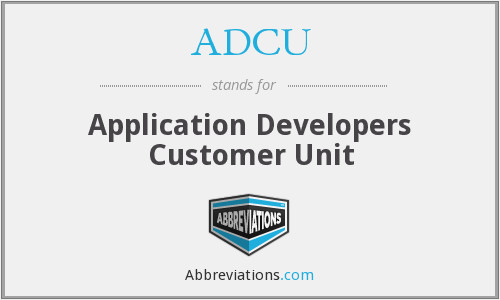 ADCU - Application Developers Customer Unit