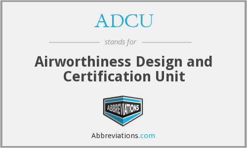 ADCU - Airworthiness Design and Certification Unit