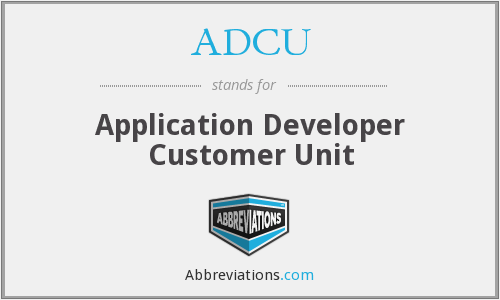 ADCU - Application Developer Customer Unit
