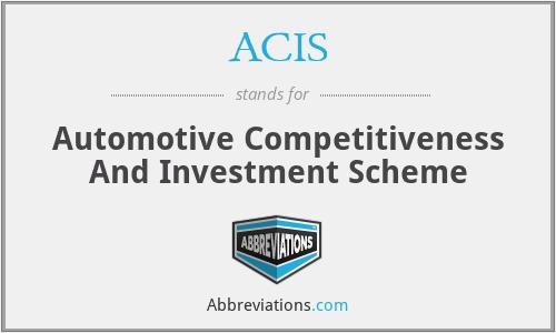 ACIS - Automotive Competitiveness And Investment Scheme