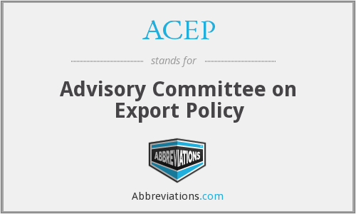 ACEP - Advisory Committee on Export Policy