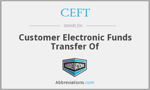 CEFT - Customer Electronic Funds Transfer Of