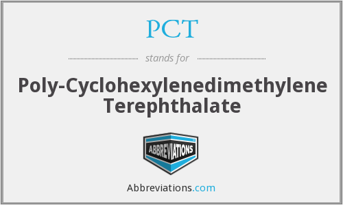 PCT - Poly-Cyclohexylenedimethylene Terephthalate