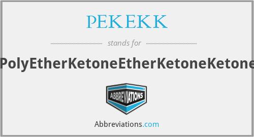 PEKEKK - PolyEtherKetoneEtherKetoneKetone