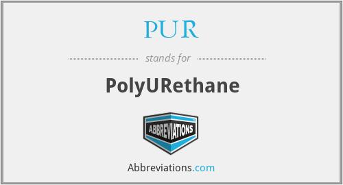 PUR - PolyURethane