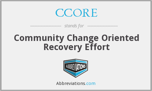 CCORE - Community Change Oriented Recovery Effort