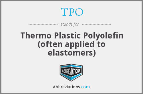 TPO - Thermo Plastic Polyolefin (often applied to elastomers)