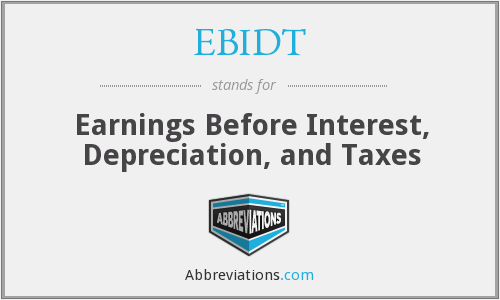 EBIDT - Earnings Before Interest, Depreciation, and Taxes