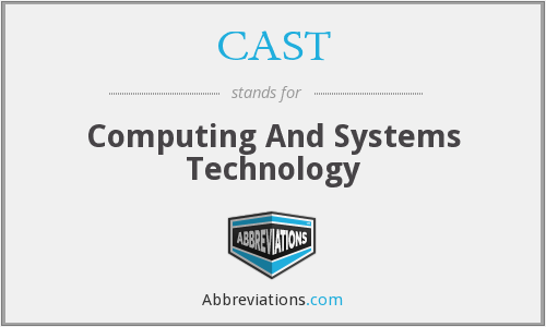 CAST - Computing And Systems Technology
