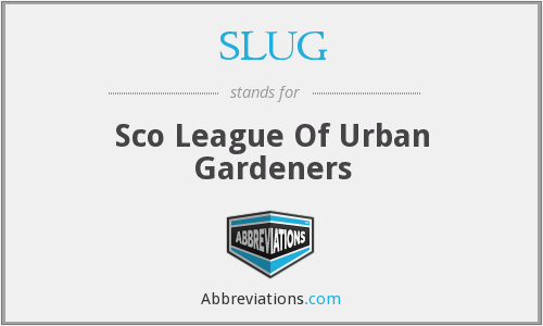 SLUG - Sco League Of Urban Gardeners