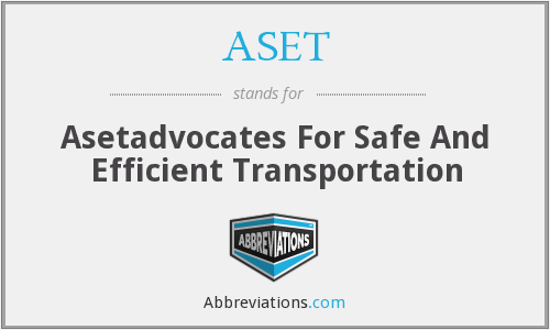 ASET - Asetadvocates For Safe And Efficient Transportation