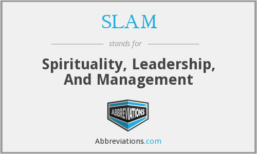 SLAM - Spirituality, Leadership, And Management