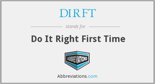 DIRFT - Do It Right First Time
