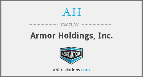 AH - Armor Holdings, Inc.