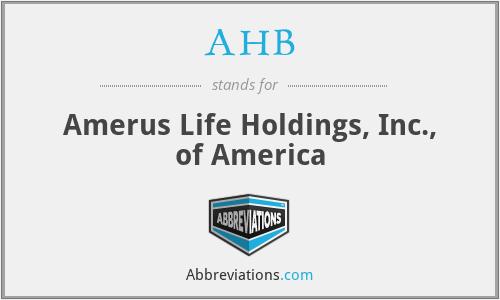 AHB - Amerus Life Holdings, Inc., of America
