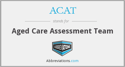 ACAT - Aged Care Assessment Team