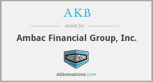 AKB - Ambac Financial Group, Inc.