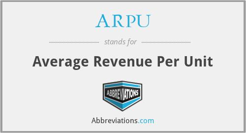 ARPU - Average Revenue Per Unit