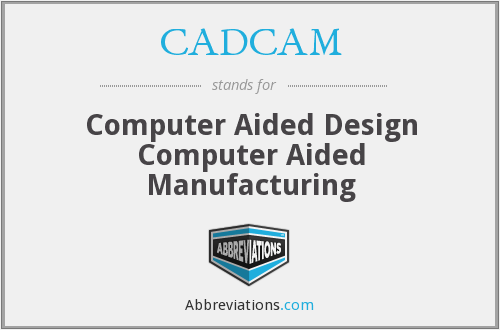 CADCAM - Computer Aided Design Computer Aided Manufacturing